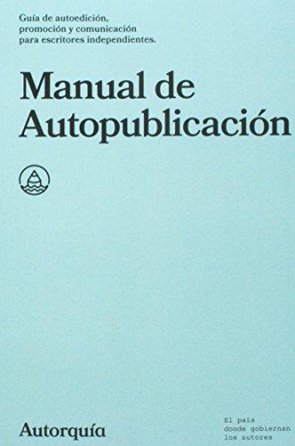 Manual de Autopublicacion: Guia de autoedicion, promocion y comunicacion para escritores independientes: Volume 1 (Manuales)