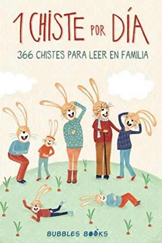 1 Chiste por día - 366 chistes para leer en familia: Chistes infantiles de humor apto para niños y niñas. Divertidos y fáciles de entender para echar ... (Un día sin una sonrisa es un día perdido)
