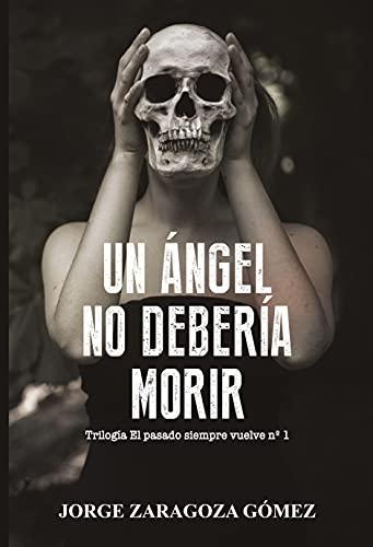 UN ÁNGEL NO DEBERÍA MORIR: (Novela negra adictiva - El pasado siempre vuelve nº1)