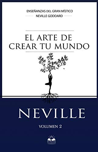 El Arte de Crear tu Mundo: Coleccion Entremos en el Silencio (Conferencias de Neville)