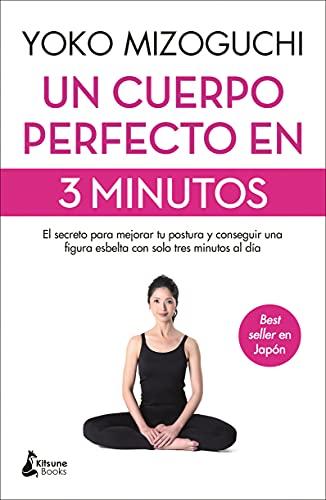 Un cuerpo perfecto en 3 minutos: El secreto para mejorar tu postura y conseguir una figura esbelta con solo tres minutos al día (BIENESTAR)