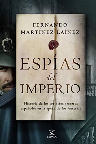Espías del imperio: Historia de los servicios secretos españoles en la época de los Austrias (NO FICCIÓN)