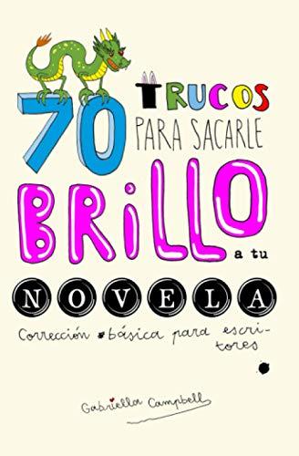 70 trucos para sacarle brillo a tu novela: Corrección básica para escritores