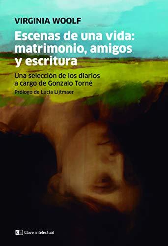 Escenas de una vida: matrimonio, amigos y escritura: Una selección de los diarios a cargo de Gonzalo Torné (CLAVE INTELECTUAL)