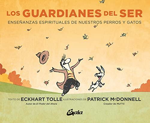 Los guardianes del ser: Enseñanzas espirituales de nuestros perros y gatos (Espiritualidad)