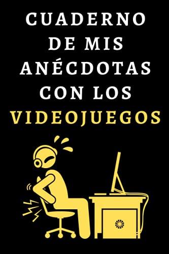 Cuaderno De Mis Anécdotas Con Los Videojuegos: Libro De Notas Ideal Para Gamers Y Amantes De Los Videojuegos - 120 Páginas