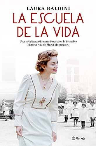 La escuela de la vida: Una novela apasionante basada en la increíble historia real de Maria Montessori (Planeta Internacional)