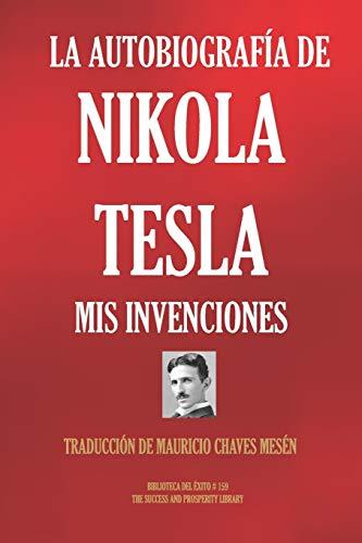 LA AUTOBIOGRAFÍA DE NIKOLA TESLA: MIS INVENCIONES: 159 (Biblioteca del Éxito)