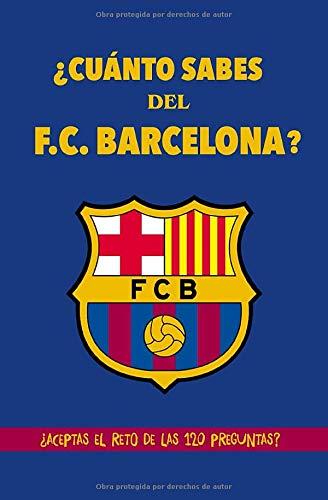 ¿Cuánto sabes del F.C. Barcelona?: ¿Aceptas el reto de las 120 preguntas? Regalo para seguidores del Barcelona, regalo para culés, fans del Barça. ... con preguntas. Regalo para barcelonistas