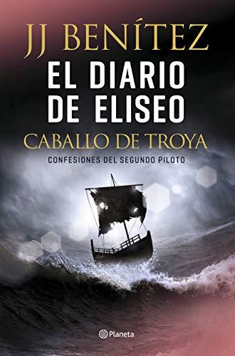 El diario de Eliseo. Caballo de Troya: Confesiones del segundo piloto (Biblioteca J. J. Benítez)