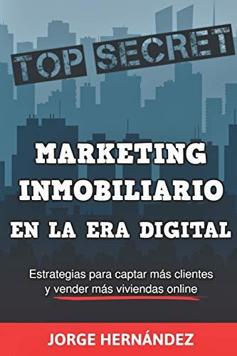 Marketing Inmobiliario en la Era Digital: Los secretos del marketing digital aplicados al negocio inmobiliario