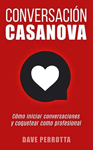 Conversación Casanova: Cómo iniciar conversaciones y coquetear como profesional