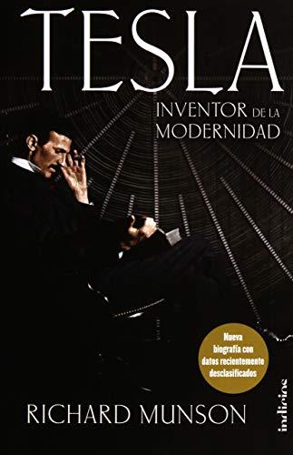 Tesla, Inventor de la modernidad: Nueva biografía con datos recientemente desclasificados (Indicios no ficción)