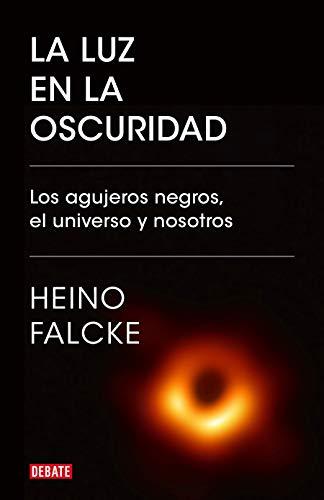 La luz en la oscuridad: Los agujeros negros, el universo y nosotros (Ciencia y Tecnología)