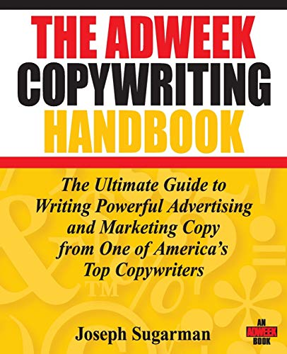 The Adweek Copywriting Handbook: The Ultimate Guide to Writing Powerful Advertising and Marketing Copy from One of America′s Top Copywriters