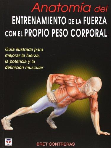 ANATOMÍA DEL ENTRENAMIENTO DE LA FUERZA CON EL PROPIO PESO CORPORAL: Guía ilustrada para mejorar la fuerza, la potencia y la definición muscular (En Forma (tutor))