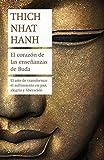 El corazón de las enseñanzas de Buda: El arte de transformar el sufrimiento en paz, alegría y liberación (Biblioteca Thich Nhat Hanh)