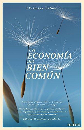 La economía del bien común: Un modelo económico que supera la dicotomía entre capitalismo y comunismo para maximizar el bienestar de nuestra sociedad (Sin colección)
