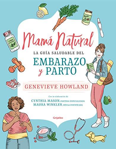 Mamá natural: La guía saludable del embarazo y parto (Embarazo, bebé y crianza)