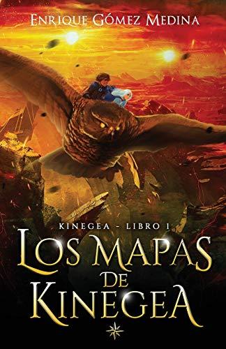 Los mapas de Kinegea: Libro juvenil de aventuras y fantasía (a partir de 12 años)