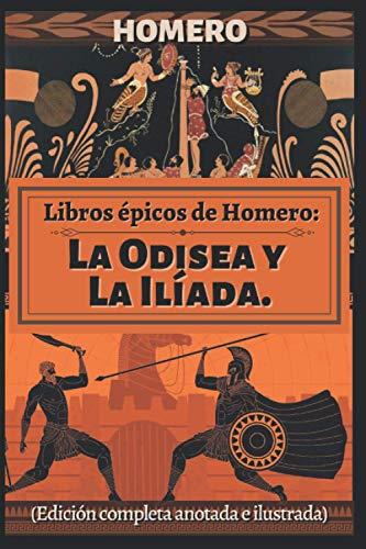 Libros épicos de Homero: La Odisea y La Ilíada. (Edición completa anotada e ilustrada)
