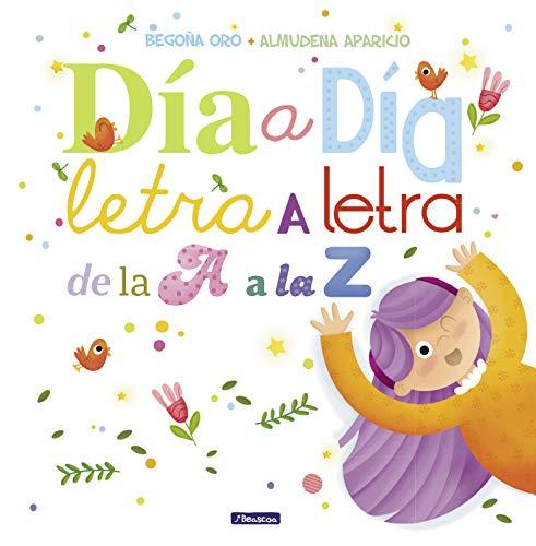 Día a día, letra a letra, de la A a la Z (Cuentos de letras y números)