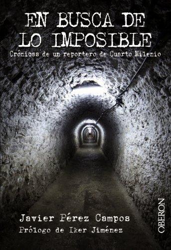 En busca de lo imposible: Crónicas de un reportero de Cuarto Milenio (Libros singulares)