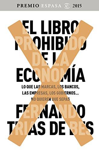 El libro prohibido de la economía: Ganador Premio Espasa 2015. Lo que las marcas, los bancos, las empresas, los gobiernos... no quieren que sepas (FUERA DE COLECCIÓN Y ONE SHOT)