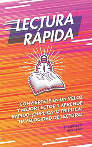 Lectura rápida: Conviértete en un veloz y mejor lector y aprende rápido; ¡duplica (o triplica) tu velocidad de lectura!