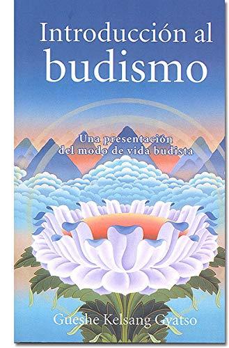 Introducción al budismo. Una presentación del modo de vida budista: Una Presentacion del Modo de Vida Budista
