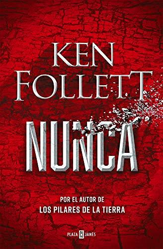 Nunca: La nueva novela de Ken Follett, autor de Los pilares de la Tierra