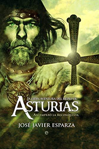 La gran aventura del Reino de Asturias: Así empezó la reconquista (Historia divulgativa)