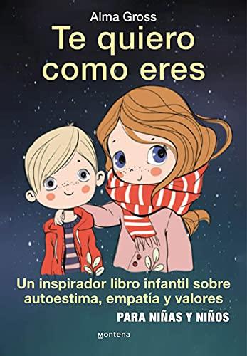 Te quiero como eres: Un inspirador libro infantil sobre Autoestima, empatía y valores # Para niñas y niños (Montena)