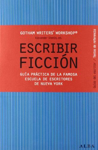 Escribir ficción: Guía práctica de la famosa escuela de escritores de Nueva York (Guías del escritor/Textos de referencia)