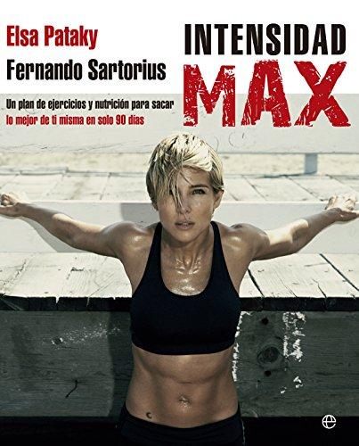 Intensidad Max : Un plan de ejercicios y nutrición para sacar lo mejor de ti misma en sólo 90 días (Psicología y salud)