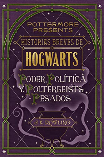 Historias breves de Hogwarts: Poder, Política y Poltergeists Pesados (Pottermore Presents nº 2)