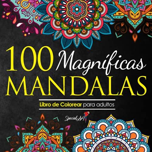 100 Magnificas Mandalas: Libro de Colorear. Mandalas de Colorear para Adultos, Excelente Pasatiempo anti estrés para relajarse con bellísimas Mandalas