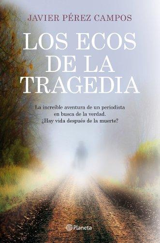 Libro Los ecos de la tragedia de Javier Peréz Campos, ¿hay vida después de la muerte?...