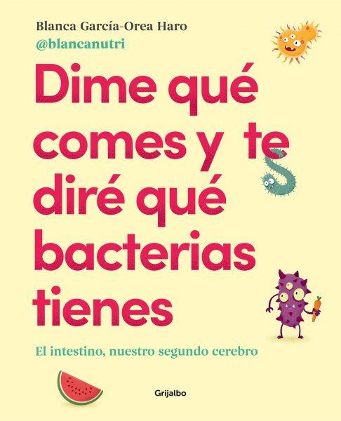 Libro Dime qué comes y te dirñe que bacterias tienes. Blanca García-Orea Haro