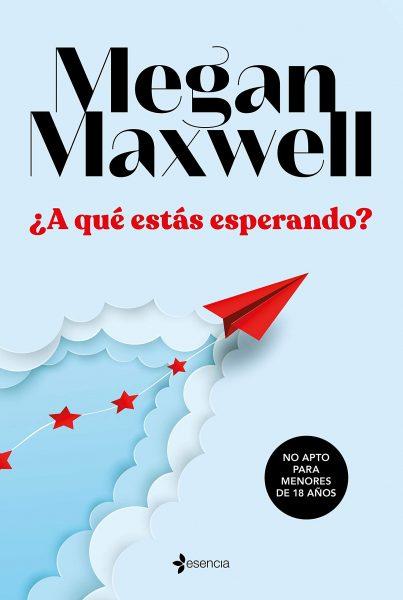 ¿A qué estás esperando? novela romántica de Megan Maxwell