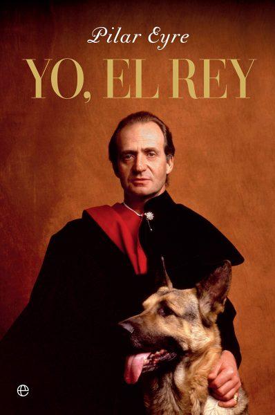 Yo el Rey, libro bibliográfico de El Rey Juan Carlos I, escrito por Pilar Eyre
