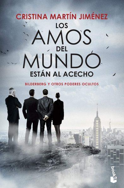 Los Amos del mundo están al acceso, Bilderberg y otros poderes ocultos, libro de Cristina Martín Jiménez.