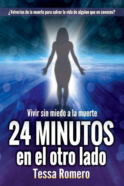 24 minutos al otro lado, vivir sin miedo a la muerte, vida tras la muerte, libro de Teresa Romero.