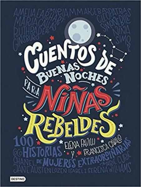 Cuentos de buenas noches para niñas rebeldes: 100 historias de mujeres extraordinarias, cuentos de niñas para dormir. Eleva Favilli