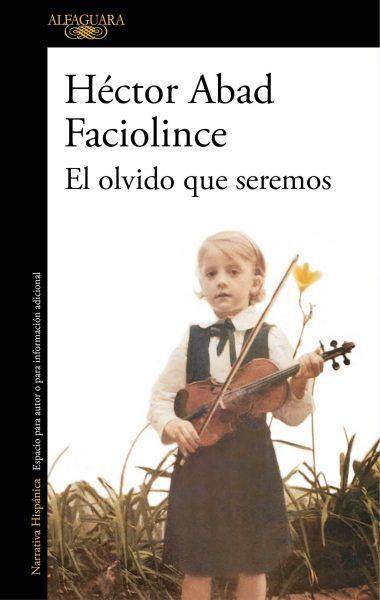 El olvido que seremos, libro novela de Héctor Abad Faciolince
