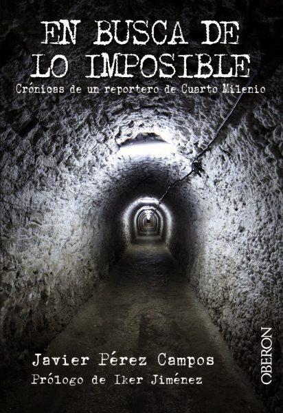 EN BUSCA DE LO IMPOSIBLE, Crónicas de un reportero de Cuarto Milenio. Libro de Javier Pérez Campos.