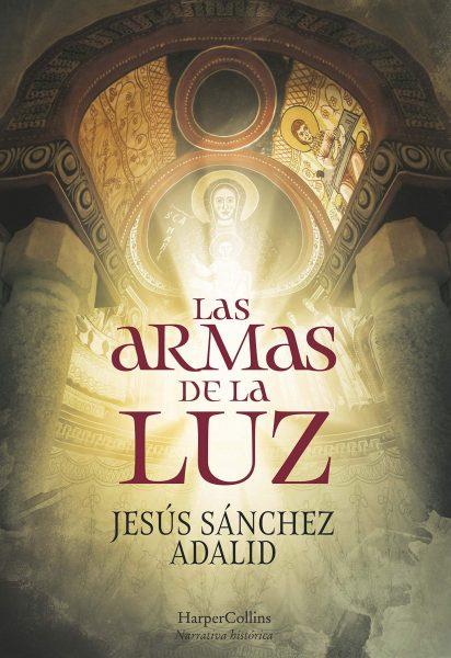 Las Armas de la Luz, Libro novela de Jesús Sánchez Adalid.