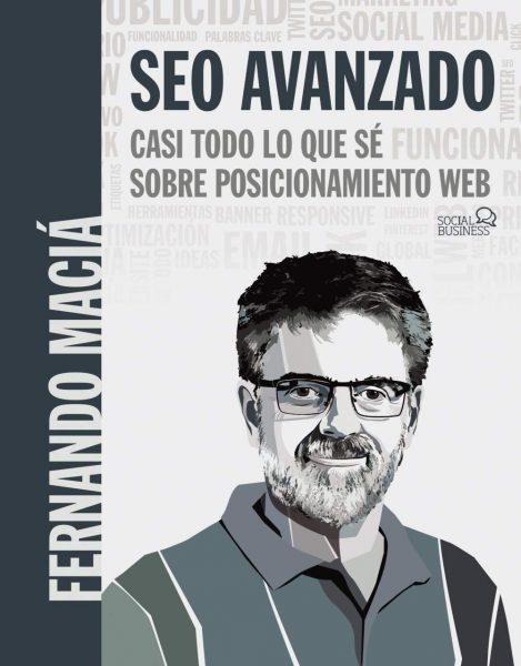 SEO Avanzado: Casi todo lo que se sobre posicionamiento web, Fernando Macía